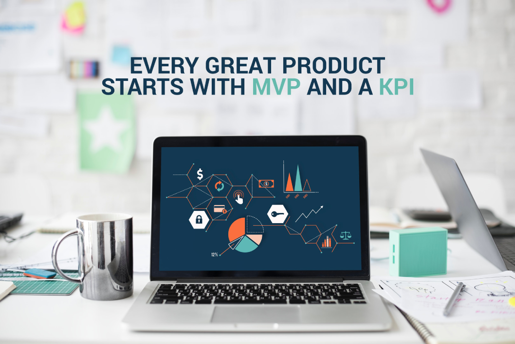 Every Great Product Starts with MVP and a KPI